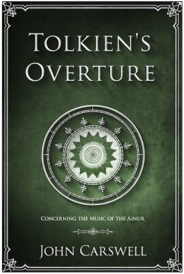 Tolkien's Overture - Concerning the Music of the Ainur by John Carswell